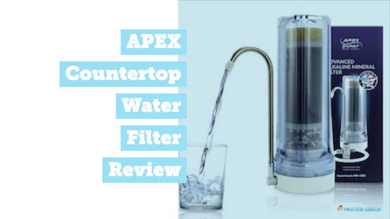 APEX Countertop Filter Review - The Water Geeks